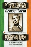 George Brent: Ireland's Gift to Hollywood and its Leading Ladies [New