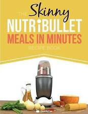 The Skinny NUTRiBULLET Meals In Minutes Recipe Book: Quick & Easy, Single Servin