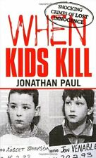 When Kids Kill: Unthinkable Crimes of Lost Innocence (Virgin True Crime),Jonath