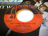 """Soul 45 JOHNNY BRISTOL You Turned Me On To Love on Atlantic 7"""""""