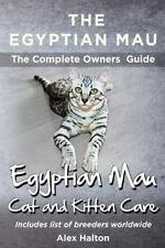 The Egyptian Mau the Complete Owners Guide Egyptian Mau Cats and Kitten Care.