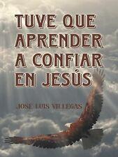 Tuve Que Aprender a Confiar en Jesús by Jose Luis Villegas and José Luis...