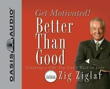 Better Than Good : Creating a Life You Can't Wait to Live by Zig Ziglar