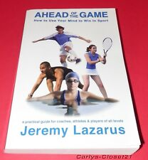 AHEAD OF THE GAME * How To Use Your Mind To Win In Sport * Jeremy Lazarus *