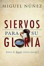 Siervos para Su gloria: Antes de hacer, tienes que ser: By Núñez, M...
