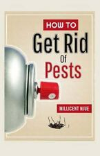 How to Get Rid of Pests by Millicent Njue (2015, Paperback)