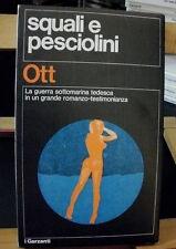 Wolfgang Ott SQUALI E PESCIOLINI /guerra sottomarina tedesca / I Garzanti 1976