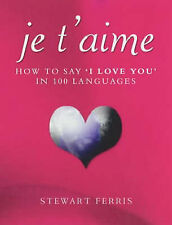 "Je t'Aime: How to Say ""I Love You"" in 100 Languages: How to Say ""I Love"