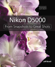 NEW Nikon D5000: From Snapshots to Great Shots by Jeff Revell