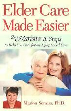 Elder Care Made Easier: Doctor Marion's 10 Steps to Help You Care for an Aging L