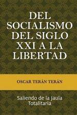 Del Socialismo Del Siglo XXI a la Libertad : Saliendo de la Jaula Totalitaria...
