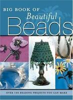 Big Book of Beautiful Beads : Over 100 Beading Projects You Can Make