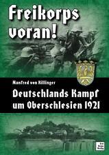 Freikorps voran! - Deutschlands Kampf um Oberschlesien 1921 (Manfred Killinger)