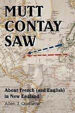 Mutt Contay Saw : About French (and English) in New England by Allen...