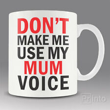 Funny coffee mug cup - DON'T MAKE ME USE MY MUM VOICE gift idea