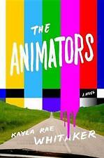 NEW The Animators: A Novel by Kayla Rae Whitaker