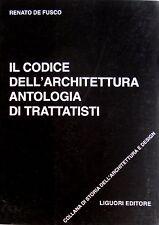 RENATO DE FUSCO IL CODICE DELL'ARCHITETTURA ANTOLOGIA DI TRATTATISTI LIGUORI