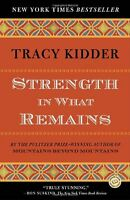 Strength in What Remains (Random House Readers Circle) by Tracy Kidder