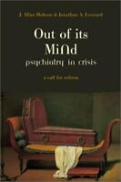 Out of Its Mind : Psychiatry in Crisis - A Call for Reform J. Allan Hobson