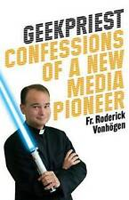 NEW Geekpriest: Confessions of a New Media Pioneer by Fr. Roderick Vonhögen