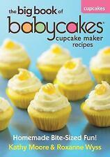 The Big Book of Babycakes Cupcake Maker Recipes : Homemade Bite-Sized Fun!