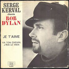 SERGE KERVAL CHANTE BOB DYLAN 45T SP BAM 16.001 JE T'AIME / I WANT YOU