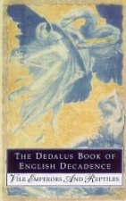 The Dedalus Book Of English Decadence: Vile Emperors And Elegant Degenerates (De