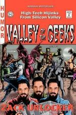 Valley of the Geeks : High-Tech Hijinks from Silicon Valley by Zack Urlocker...