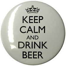 Keep Calm & Drink Beer 58mm Badge. Badges can be personalised with your own text