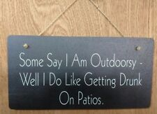 Some Say I am Outdoorsy - Well I Do Like Getting Drunk On Patios - Funny Sign