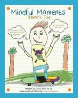 Mindful Moments : Trevor's Tale: By Mills, Jenny M. Royston, Jessica A. Royst...