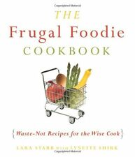 The Frugal Foodie Cookbook: Waste-Not Recipes for