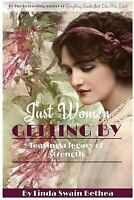 Just Women Getting by : Leaving a Legacy of Strength, Paperback by Bethea, Li...