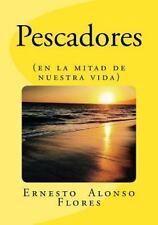 Pescadores : (en la Mitad de Nuestra Vida) by Ernesto Flores (2015, Paperback)