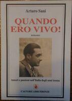 Quando ero vivo! Amori e passioni nell'Italia degli anni trenta - Arturo Sani