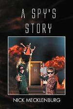 A Spy's Story by Nick Mecklenburg (2011, Paperback)