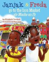 Janjak and Freda Go to the Iron Market: By Turnbull, Elizabeth J. Jones, Mark...