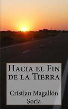 Hacia el Fin de la Tierra by Cristian Soria (2014, Paperback)