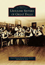 Ursuline Sisters of Great Falls [Images of America] [MT] [Arcadia Publishing]