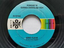 "KING CLAVE - Porque Te Quiero Tanto Me Voy 1976 LATIN POP Orfeon 7"""