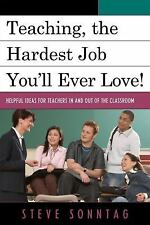 Teaching, The Hardest Job You'll Ever Love: Helpful Ideas For Teachers In And...