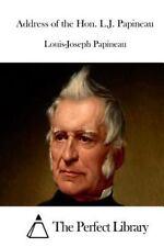 Address of the Hon. L. J. Papineau by Louis-Joseph Papineau (2015, Paperback)