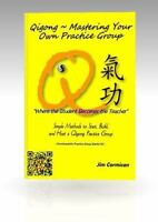 Qigong ~ Mastering Your Own Practice Group : Simple Methods to Start, Build, ...