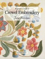 Beginner's Guide to Crewel Embroidery (Beginner's G... by Jane Rainbow Paperback