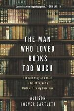 The Man Who Loved Books Too Much: The True Story of a Thief