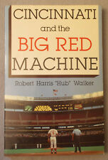 CINCINNATI AND THE BIG RED MACHINE by Hub Walker RED Johnny Bench PETE ROSE