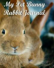 My Pet Bunny Rabbit Journal: By Peries, A.