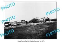 OLD 8x6 PHOTO QUEENSLAND BRISBANE ROMA STREET RAILWAY STATION c1876