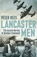Lancaster Men: The Aussie Heroes of Bomber Command by Peter Rees (Paperback, 2013)