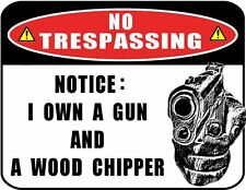 No Trespassing Notice: I Own a Gun and a Wood... 9 x 11.5 Laminated Funny Sign